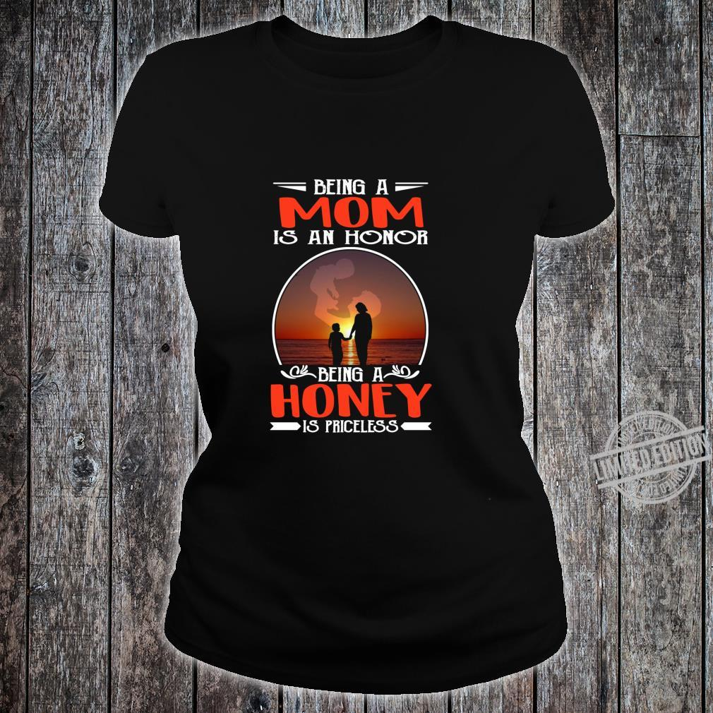 Being A Mom Is An Honor Being A Honey Is Priceless Shirt ladies tee