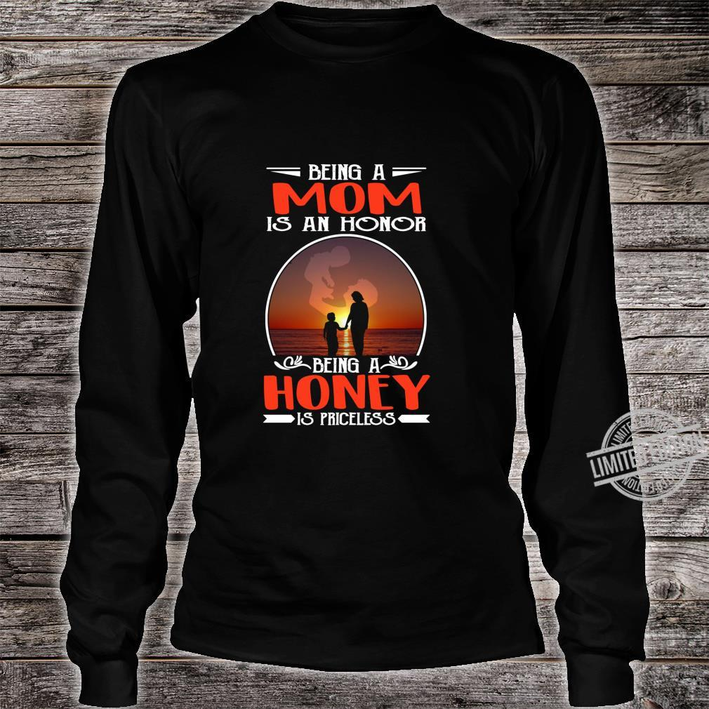 Being A Mom Is An Honor Being A Honey Is Priceless Shirt long sleeved