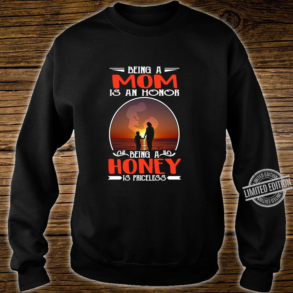 Being A Mom Is An Honor Being A Honey Is Priceless Shirt sweater