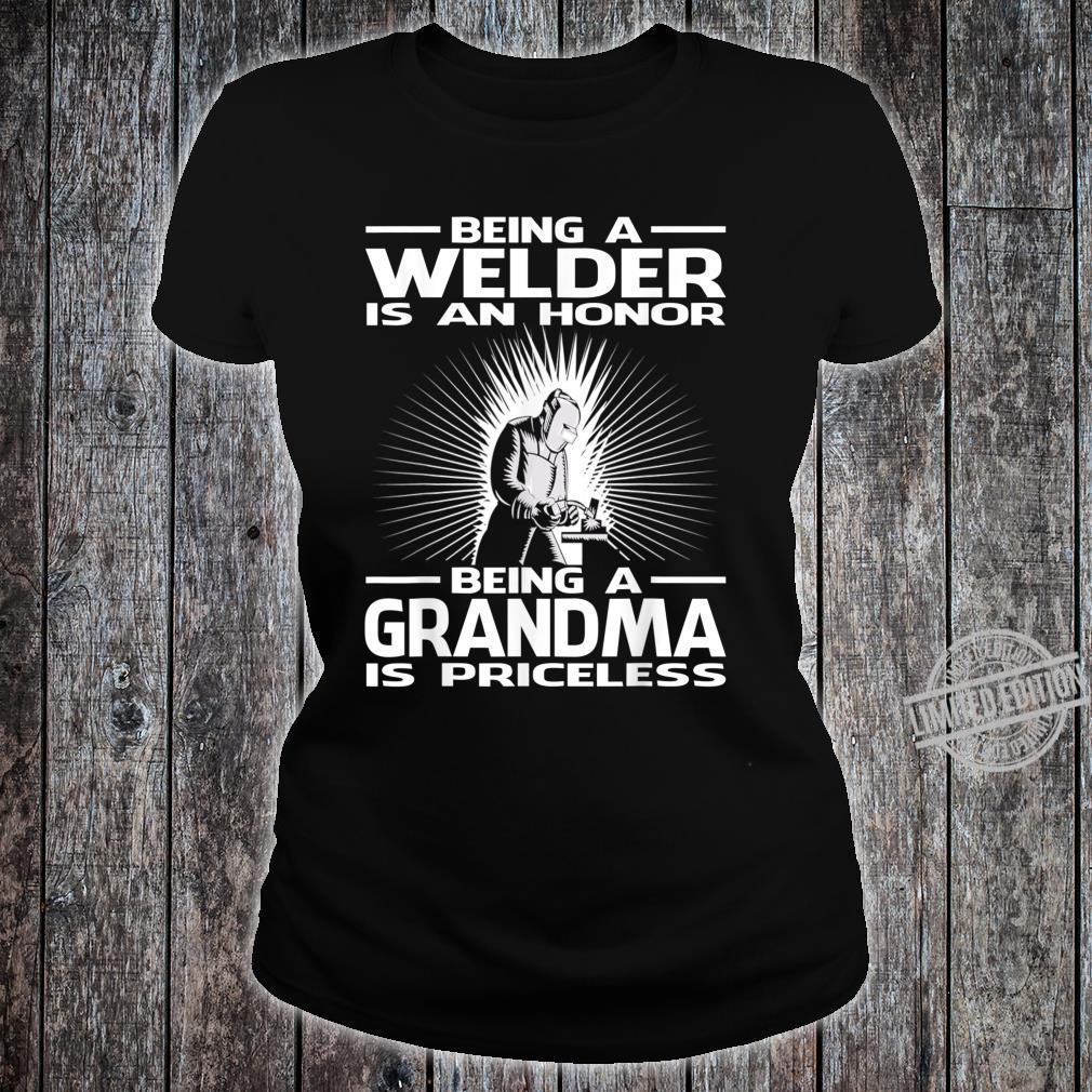 Being A Welder Is An Honor Being A Grandma Is Priceless Shirt ladies tee