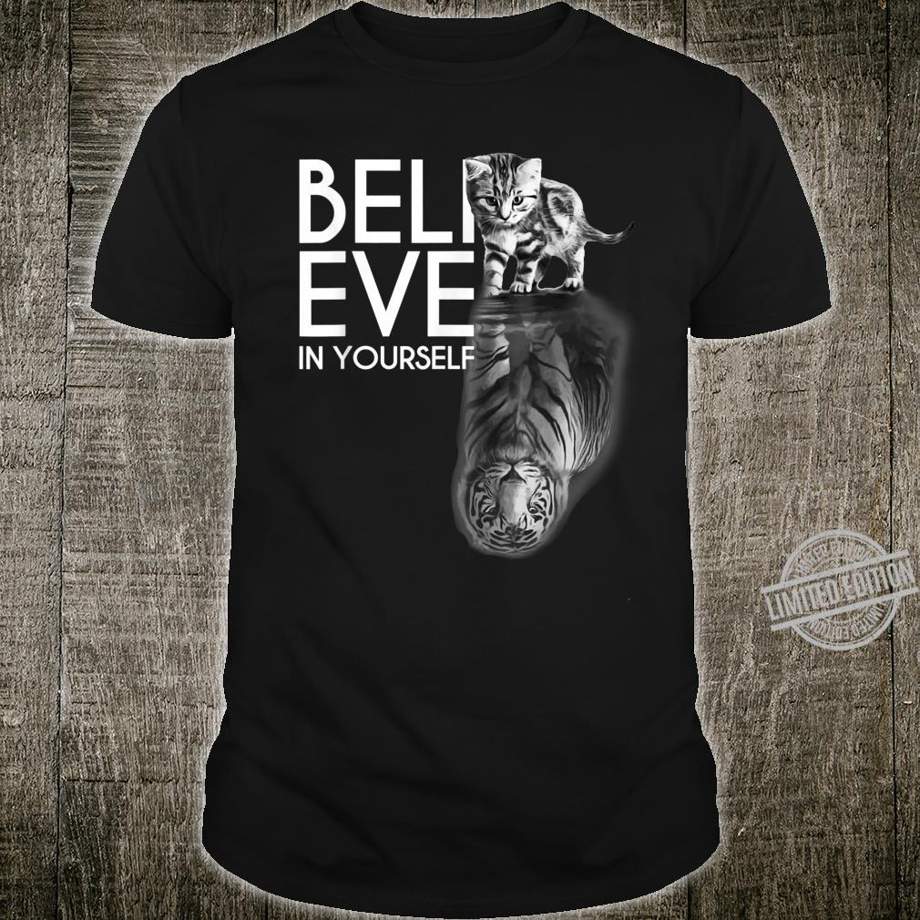 Believe In Yourself Cat Tiger Cute Motivation Shirt