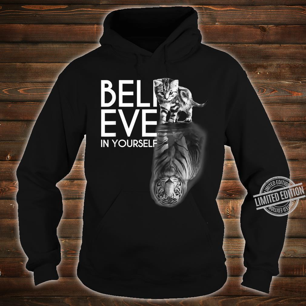Believe In Yourself Cat Tiger Cute Motivation Shirt hoodie