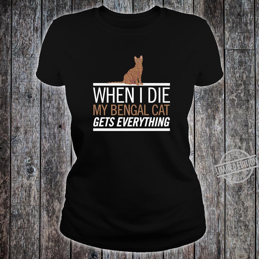 Bengal Cat Gets Everything Cat Shirt ladies tee