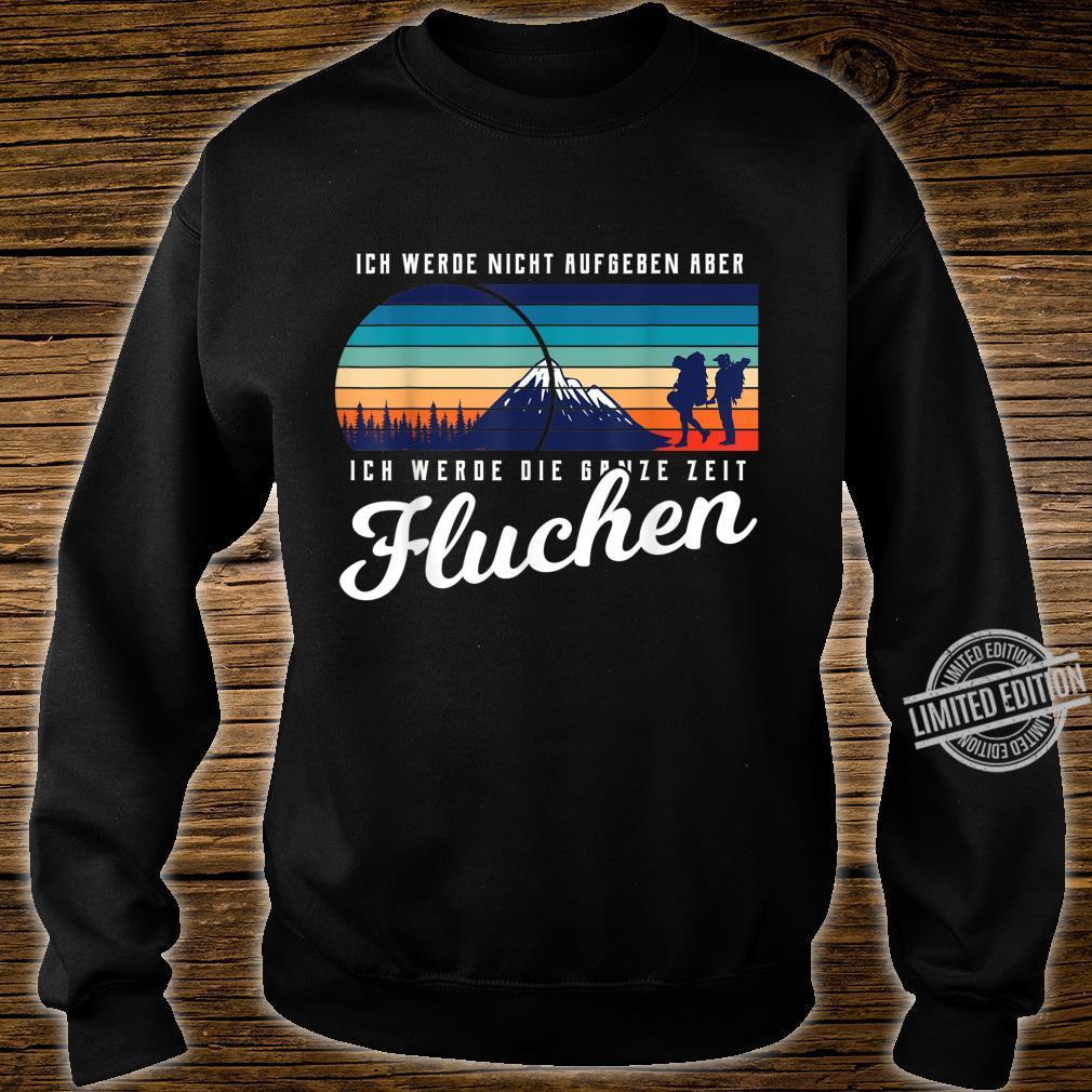 Ich Werde Nicht Aufgeben Aber Die Ganze Zeit Fluchen Shirt sweater