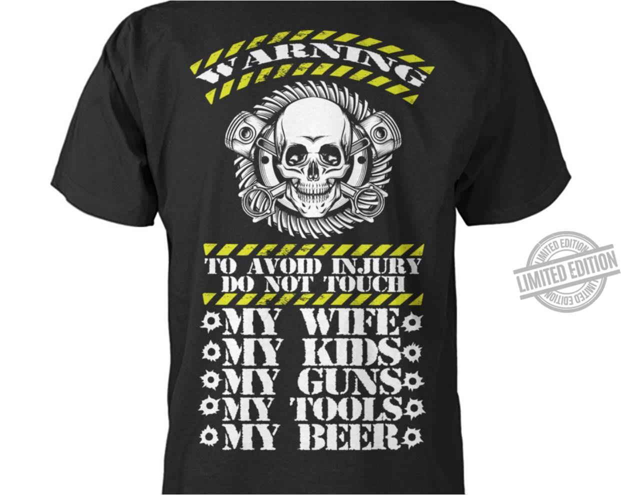 Warning To Avoid Injury Do Not Touch My Wife My Kids My Guns My Tools My Beer Shirt